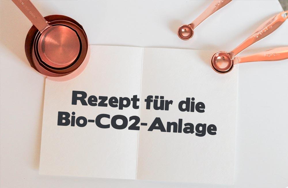 Rezept für die Bio-CO2-Anlage